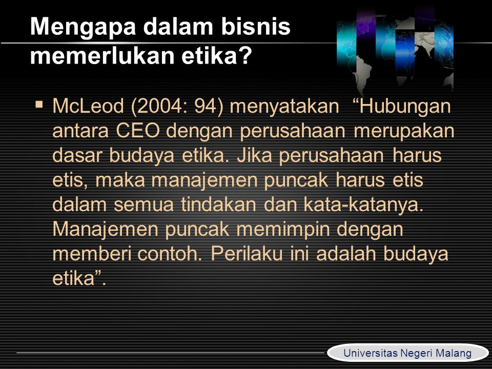 """LOGO Mengapa dalam bisnis memerlukan etika?  McLeod (2004: 94) menyatakan """"Hubungan antara CEO dengan perusahaan merupakan dasar budaya etika. Jika p"""