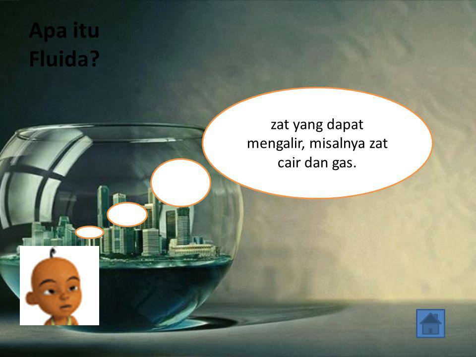 Apa itu Fluida? zat yang dapat mengalir, misalnya zat cair dan gas.