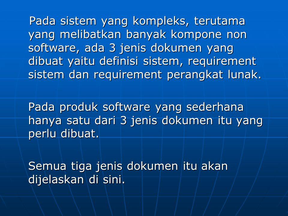 Pada sistem yang kompleks, terutama yang melibatkan banyak kompone non software, ada 3 jenis dokumen yang dibuat yaitu definisi sistem, requirement si