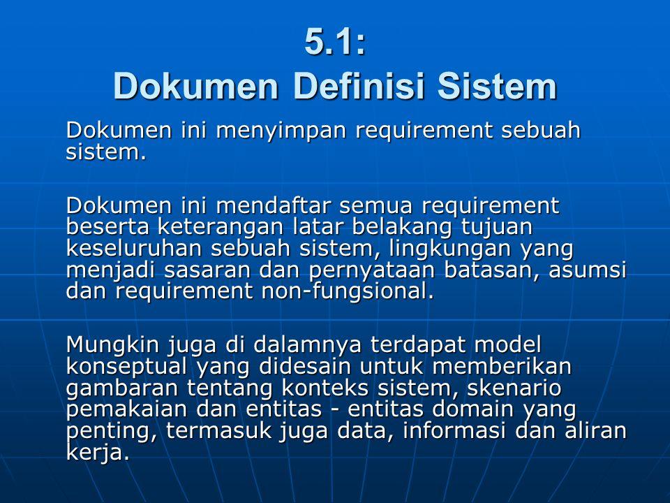 5.1: Dokumen Definisi Sistem Dokumen ini menyimpan requirement sebuah sistem. Dokumen ini mendaftar semua requirement beserta keterangan latar belakan