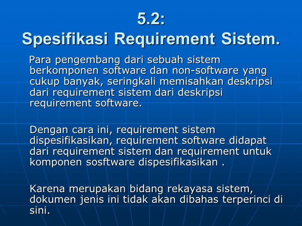 5.2: Spesifikasi Requirement Sistem. Para pengembang dari sebuah sistem berkomponen software dan non-software yang cukup banyak, seringkali memisahkan