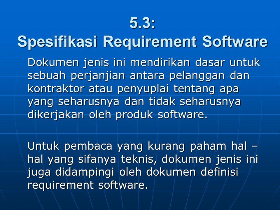 5.3: Spesifikasi Requirement Software Dokumen jenis ini mendirikan dasar untuk sebuah perjanjian antara pelanggan dan kontraktor atau penyuplai tentan