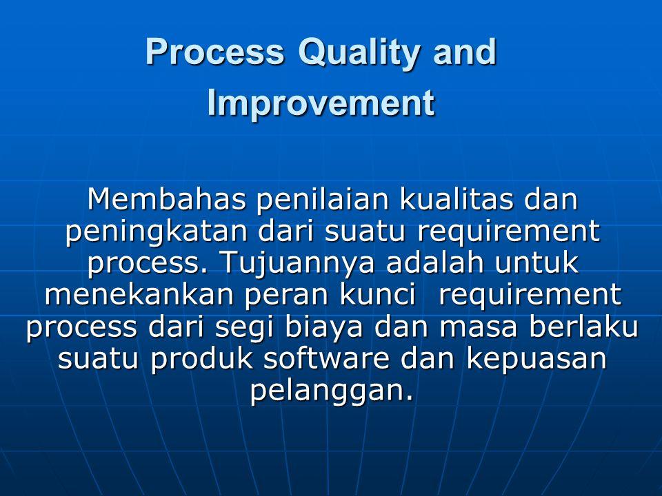 Process Quality and Improvement Membahas penilaian kualitas dan peningkatan dari suatu requirement process. Tujuannya adalah untuk menekankan peran ku