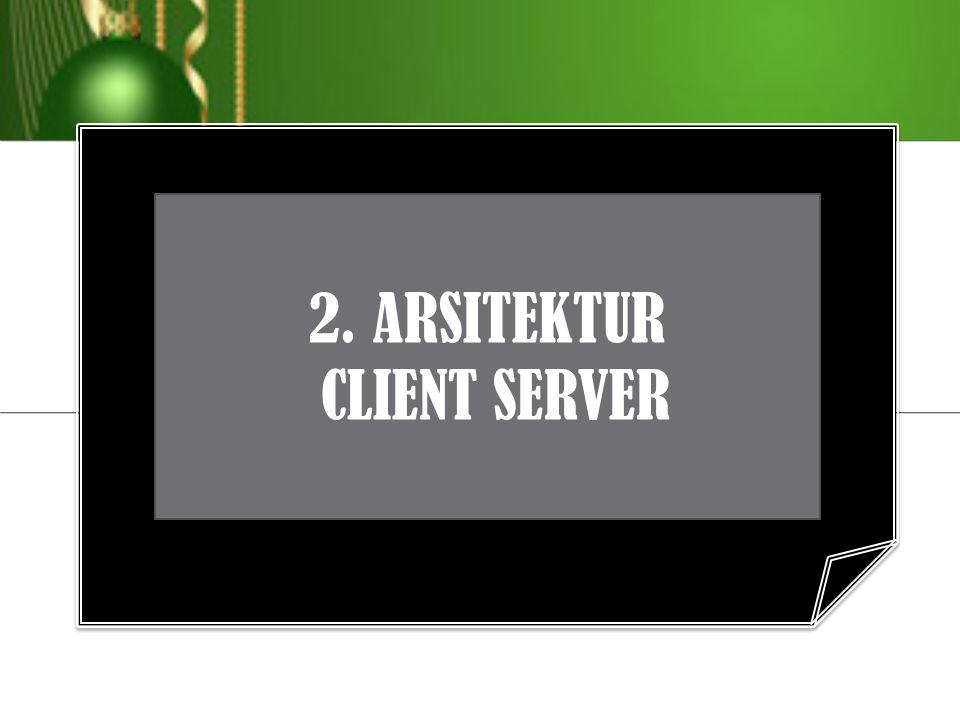 2. ARSITEKTUR CLIENT SERVER