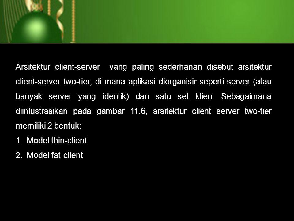 Arsitektur client-server yang paling sederhanan disebut arsitektur client-server two-tier, di mana aplikasi diorganisir seperti server (atau banyak se