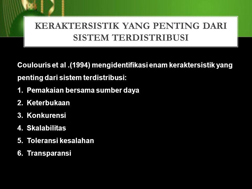 KERAKTERSISTIK YANG PENTING DARI SISTEM TERDISTRIBUSI Coulouris et al.(1994) mengidentifikasi enam keraktersistik yang penting dari sistem terdistribu