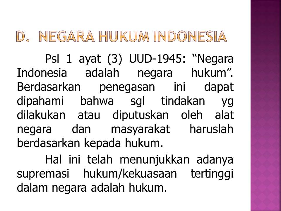 """Psl 1 ayat (3) UUD-1945: """"Negara Indonesia adalah negara hukum"""". Berdasarkan penegasan ini dapat dipahami bahwa sgl tindakan yg dilakukan atau diputus"""