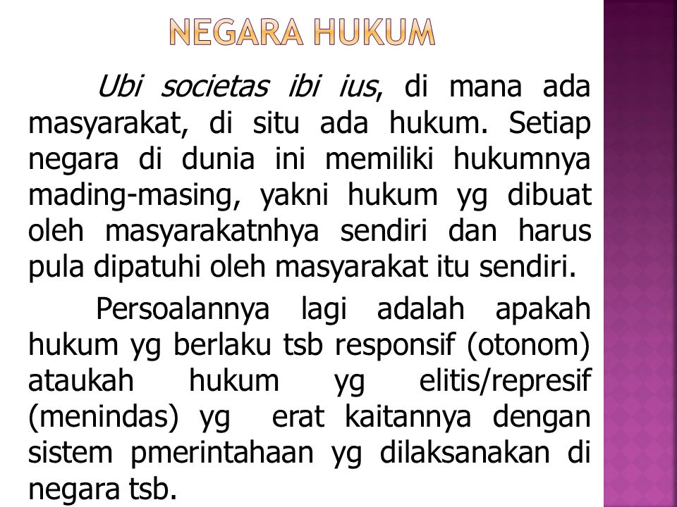Ubi societas ibi ius, di mana ada masyarakat, di situ ada hukum. Setiap negara di dunia ini memiliki hukumnya mading-masing, yakni hukum yg dibuat ole
