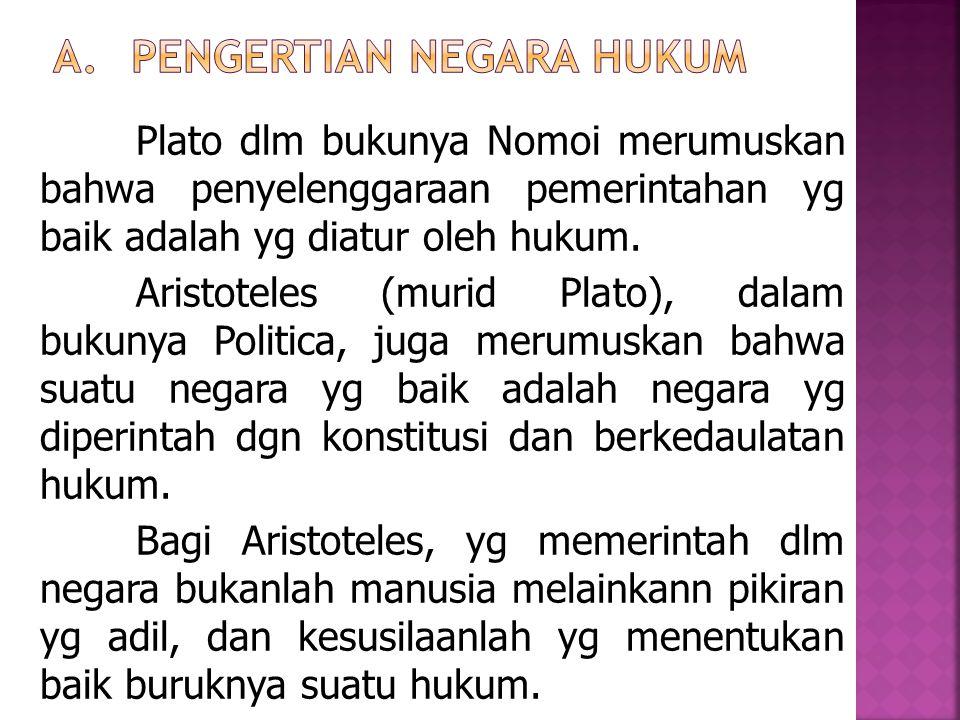 Plato dlm bukunya Nomoi merumuskan bahwa penyelenggaraan pemerintahan yg baik adalah yg diatur oleh hukum. Aristoteles (murid Plato), dalam bukunya Po