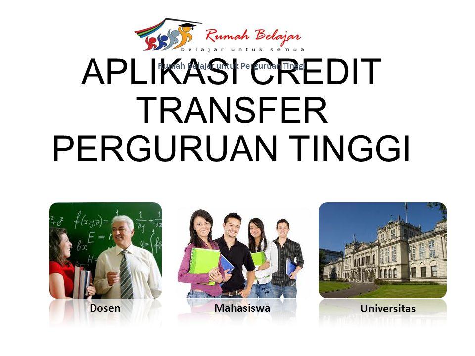 APLIKASI CREDIT TRANSFER PERGURUAN TINGGI Rumah Belajar untuk Perguruan Tinggi Dosen Mahasiswa Universitas
