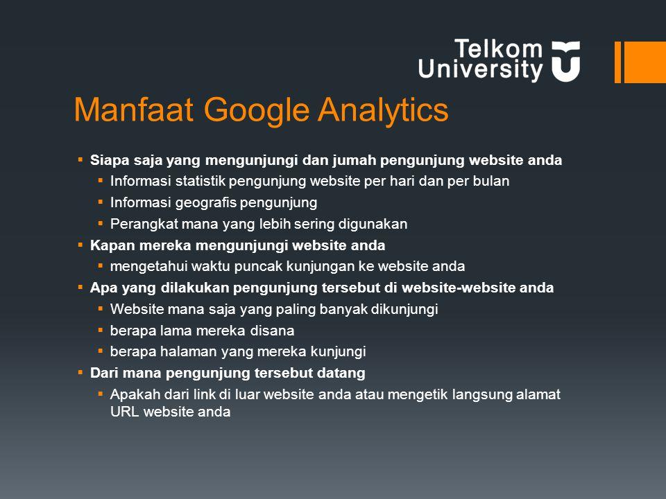 Mendaftar di Google Analytics  Pastikan anda sudah mempunyai akun google  Klik http://www.google.com/analytics/http://www.google.com/analytics/  Daftarkan website anda ke Google Analytics untuk mendapatkan kode pelacakan (Tracking Code)  Pilih Web Site kemudian centang Universal Analytics