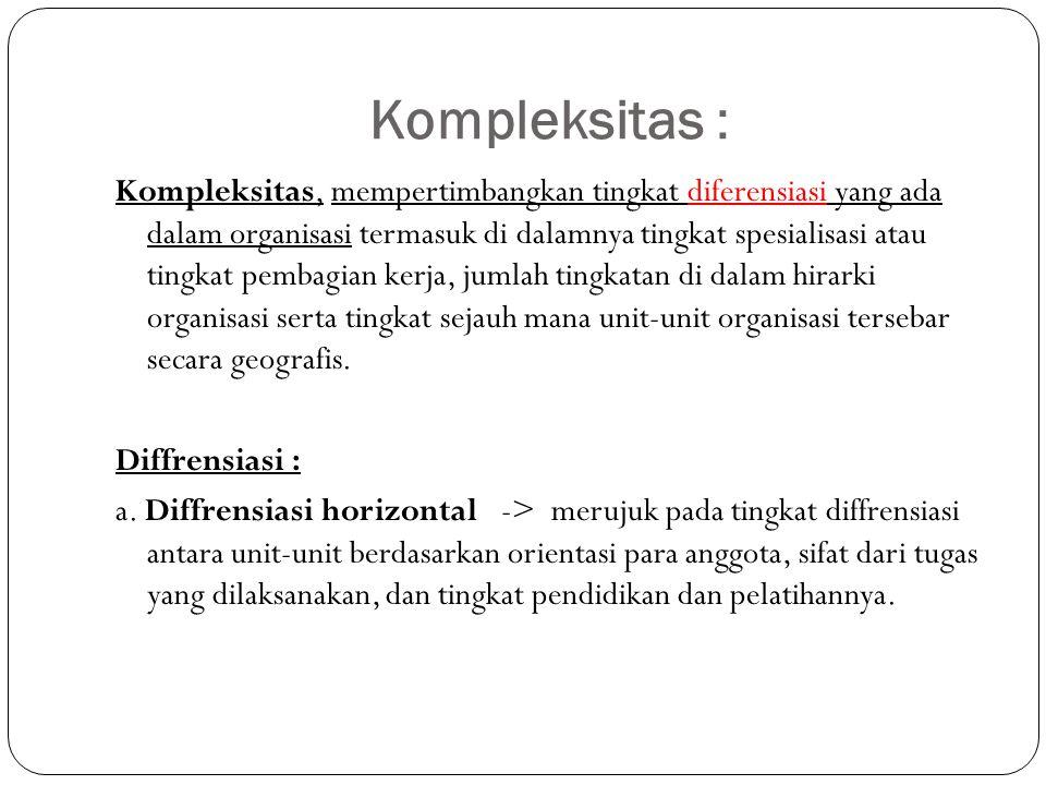 Kompleksitas : Kompleksitas, mempertimbangkan tingkat diferensiasi yang ada dalam organisasi termasuk di dalamnya tingkat spesialisasi atau tingkat pe