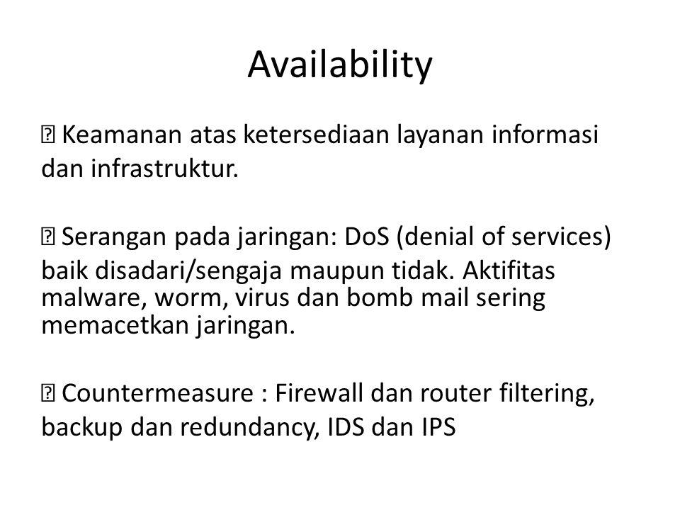 Availability  Keamanan atas ketersediaan layanan informasi dan infrastruktur.  Serangan pada jaringan: DoS (denial of services) baik disadari/sengaj