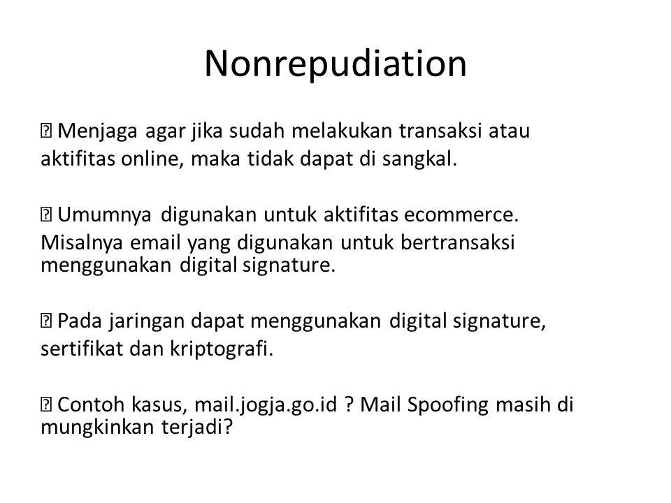 Nonrepudiation  Menjaga agar jika sudah melakukan transaksi atau aktifitas online, maka tidak dapat di sangkal.  Umumnya digunakan untuk aktifitas e
