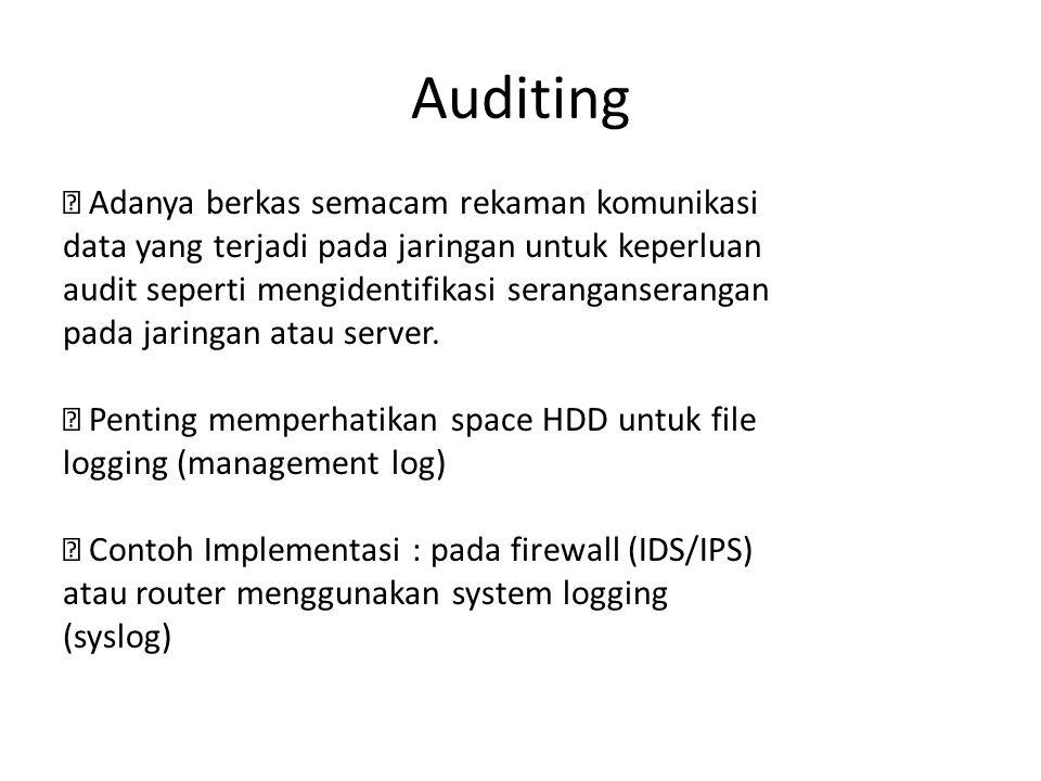 Auditing  Adanya berkas semacam rekaman komunikasi data yang terjadi pada jaringan untuk keperluan audit seperti mengidentifikasi seranganserangan pa