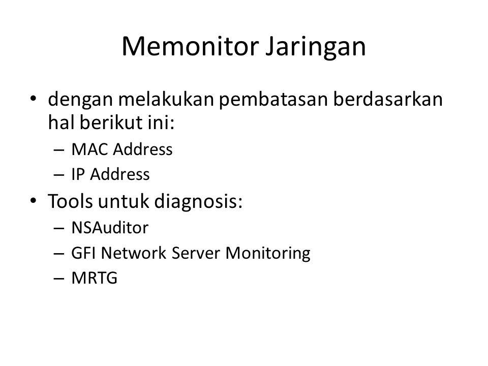 Memonitor Jaringan dengan melakukan pembatasan berdasarkan hal berikut ini: – MAC Address – IP Address Tools untuk diagnosis: – NSAuditor – GFI Networ