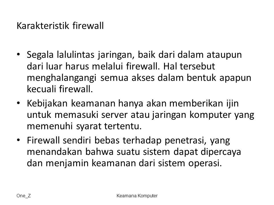 One_ZKeamana Komputer Karakteristik firewall Segala lalulintas jaringan, baik dari dalam ataupun dari luar harus melalui firewall. Hal tersebut mengha