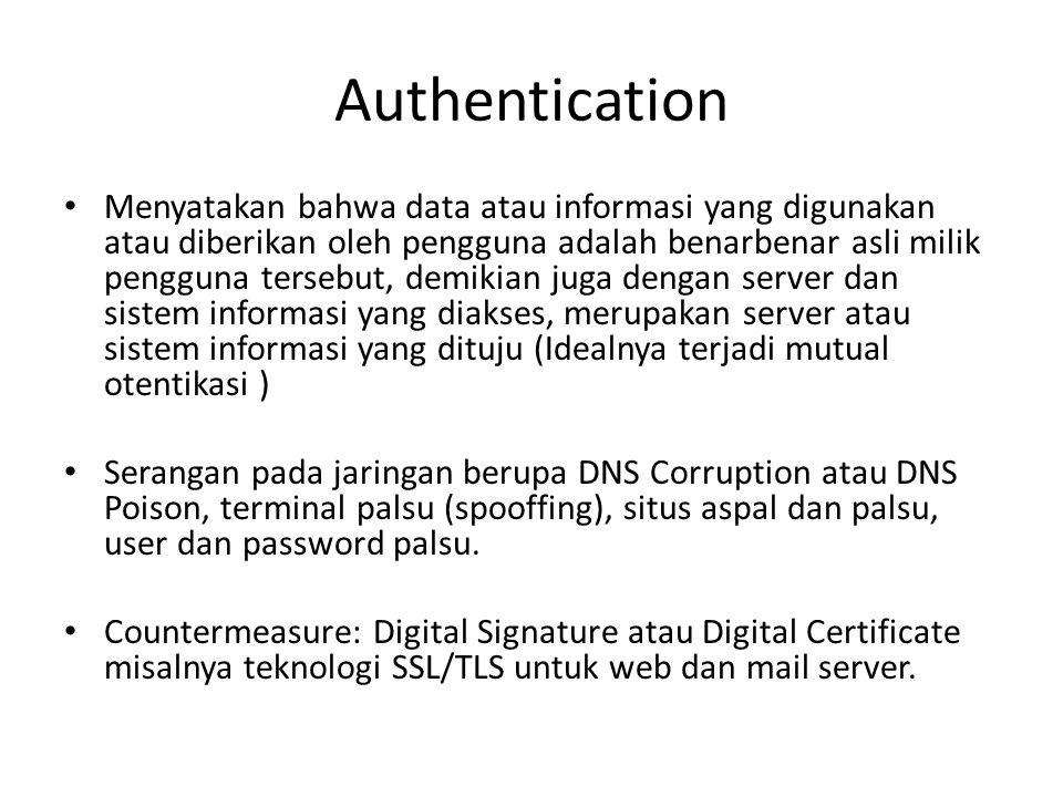 Authorization atau Access Control  Pengaturan siapa dapat melakukan apa, atau akses dari mana menuju ke mana.