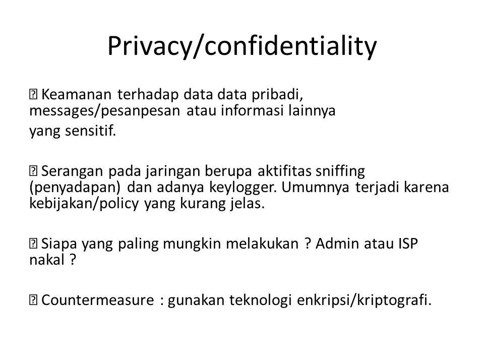 Privacy/confidentiality  Keamanan terhadap data data pribadi, messages/pesanpesan atau informasi lainnya yang sensitif.  Serangan pada jaringan beru