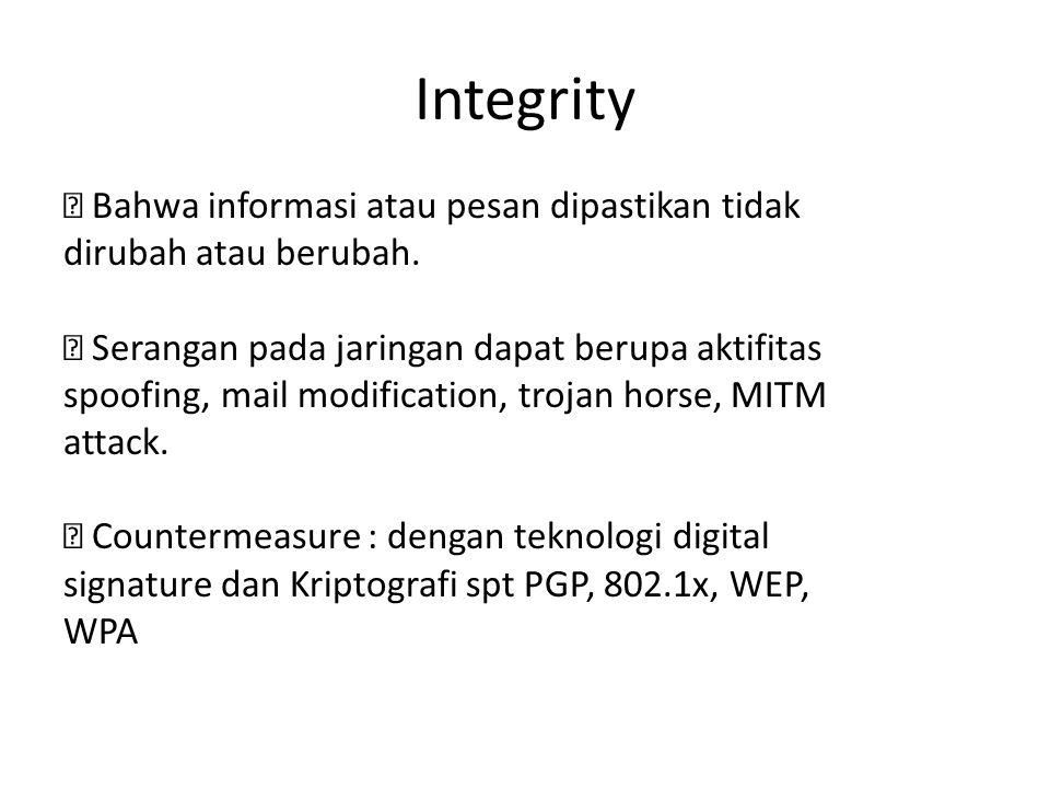 Integrity  Bahwa informasi atau pesan dipastikan tidak dirubah atau berubah.  Serangan pada jaringan dapat berupa aktifitas spoofing, mail modificat