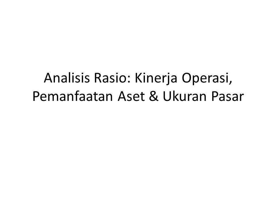 Analisis Rasio: Kinerja Operasi, Pemanfaatan Aset & Ukuran Pasar