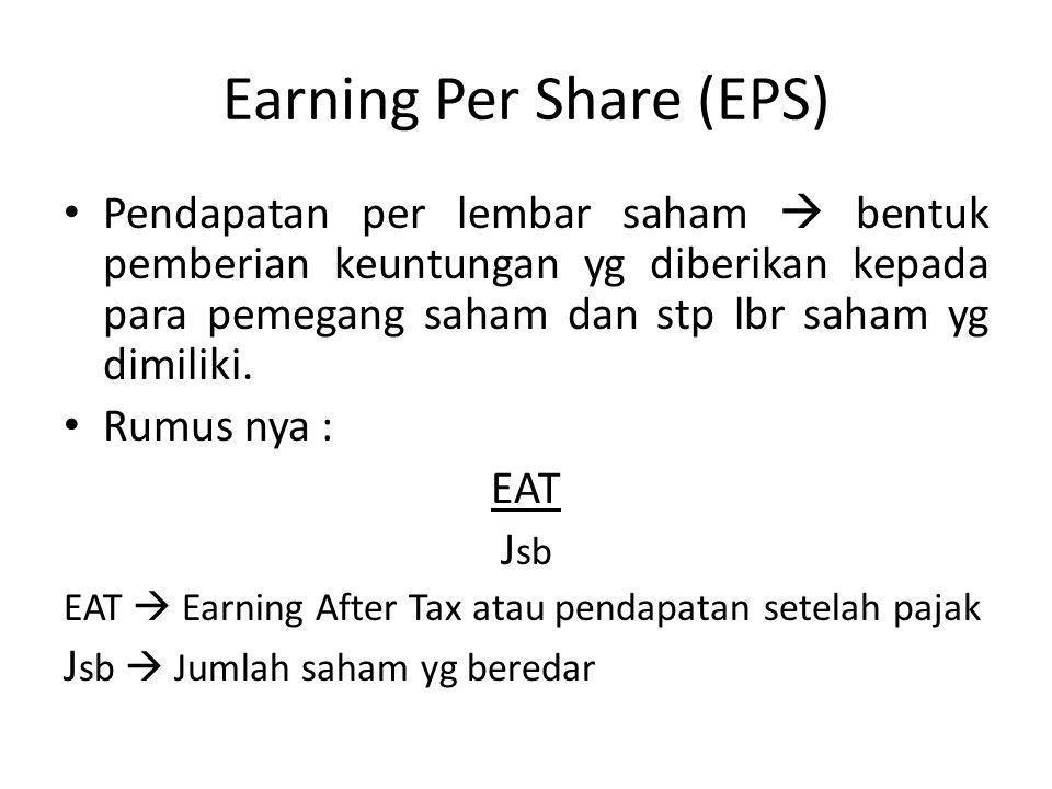 Earning Per Share (EPS) Pendapatan per lembar saham  bentuk pemberian keuntungan yg diberikan kepada para pemegang saham dan stp lbr saham yg dimilik