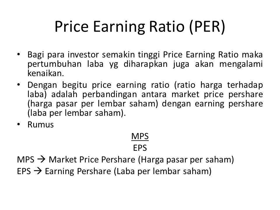 Price Earning Ratio (PER) Bagi para investor semakin tinggi Price Earning Ratio maka pertumbuhan laba yg diharapkan juga akan mengalami kenaikan. Deng