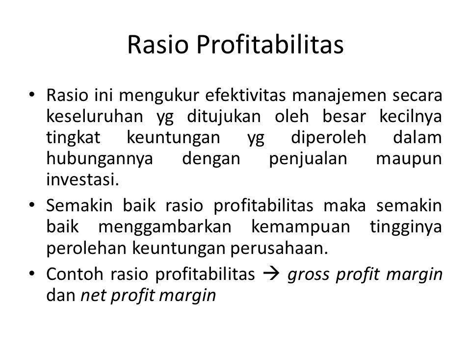 Rasio Profitabilitas Rasio ini mengukur efektivitas manajemen secara keseluruhan yg ditujukan oleh besar kecilnya tingkat keuntungan yg diperoleh dala