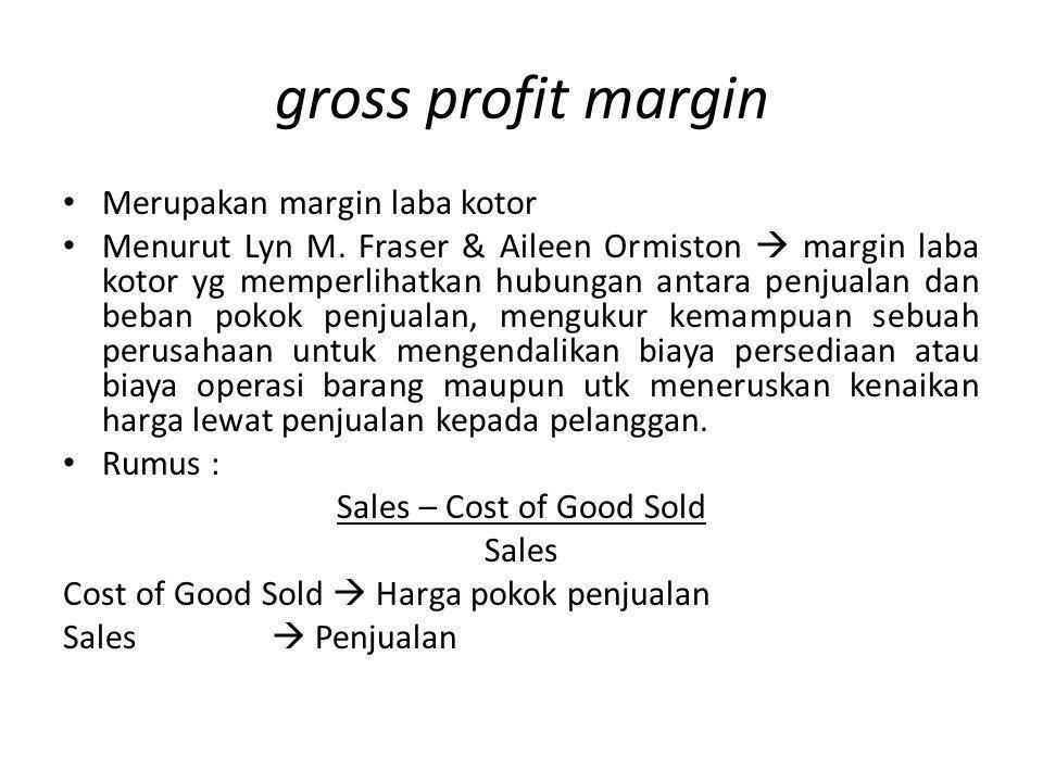 gross profit margin Merupakan margin laba kotor Menurut Lyn M. Fraser & Aileen Ormiston  margin laba kotor yg memperlihatkan hubungan antara penjuala