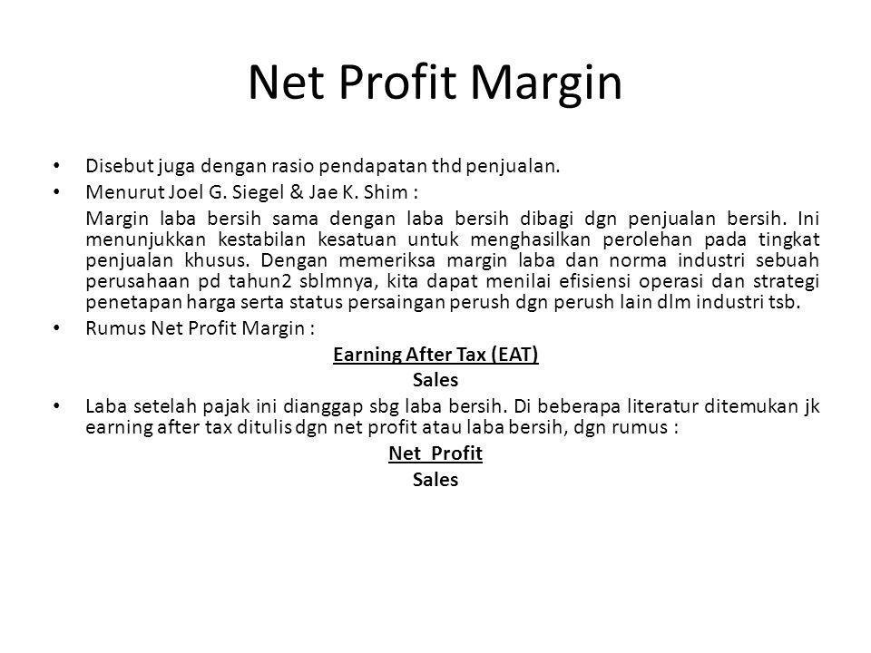 Net Profit Margin Disebut juga dengan rasio pendapatan thd penjualan. Menurut Joel G. Siegel & Jae K. Shim : Margin laba bersih sama dengan laba bersi