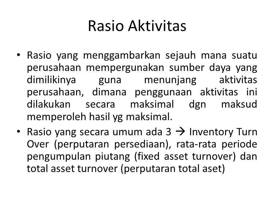 Rasio Aktivitas Rasio yang menggambarkan sejauh mana suatu perusahaan mempergunakan sumber daya yang dimilikinya guna menunjang aktivitas perusahaan,