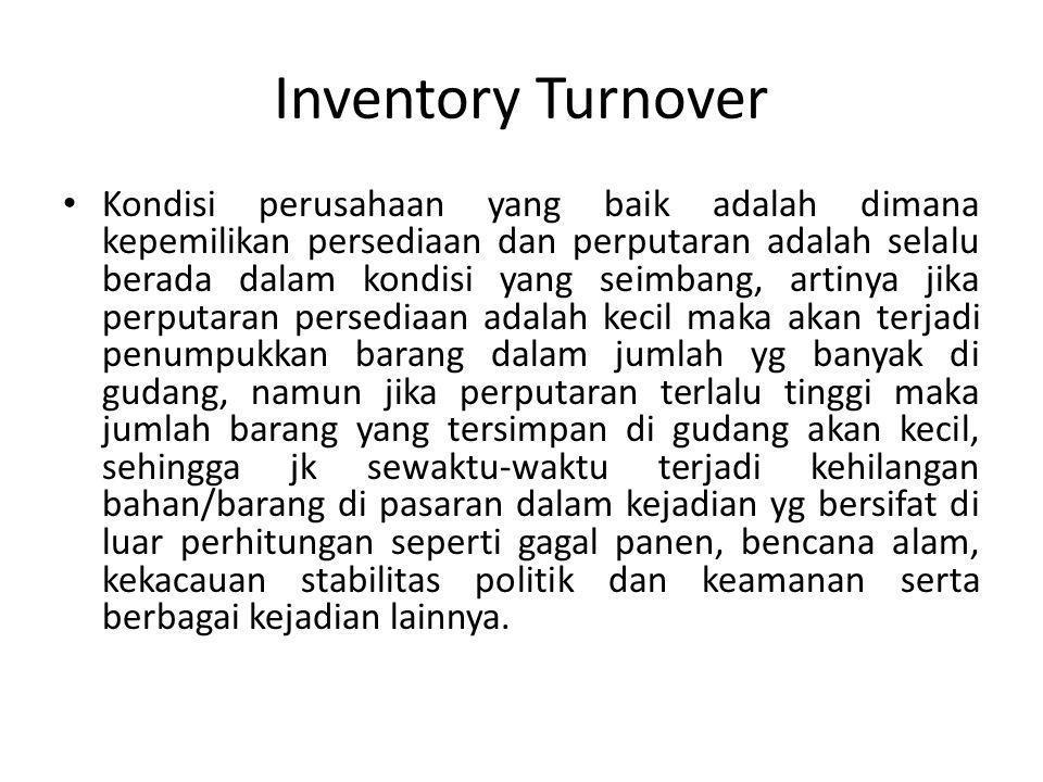 Inventory Turnover Kondisi perusahaan yang baik adalah dimana kepemilikan persediaan dan perputaran adalah selalu berada dalam kondisi yang seimbang,