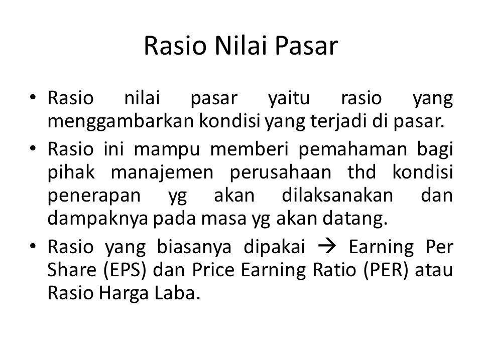 Rasio Nilai Pasar Rasio nilai pasar yaitu rasio yang menggambarkan kondisi yang terjadi di pasar. Rasio ini mampu memberi pemahaman bagi pihak manajem
