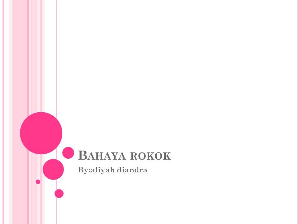 B AHAYA ROKOK By:aliyah diandra