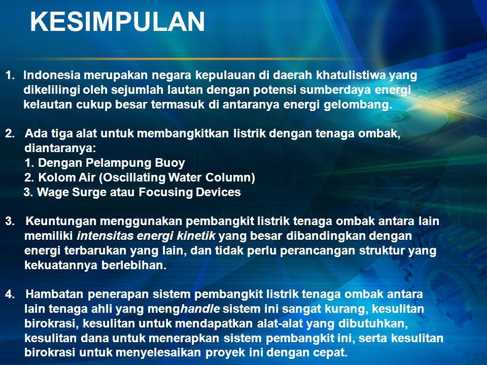 KESIMPULAN 1.Indonesia merupakan negara kepulauan di daerah khatulistiwa yang dikelilingi oleh sejumlah lautan dengan potensi sumberdaya energi kelaut