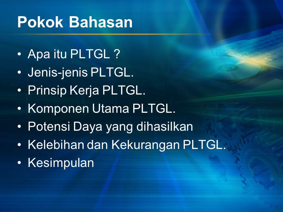 Pokok Bahasan Apa itu PLTGL ? Jenis-jenis PLTGL. Prinsip Kerja PLTGL. Komponen Utama PLTGL. Potensi Daya yang dihasilkan Kelebihan dan Kekurangan PLTG