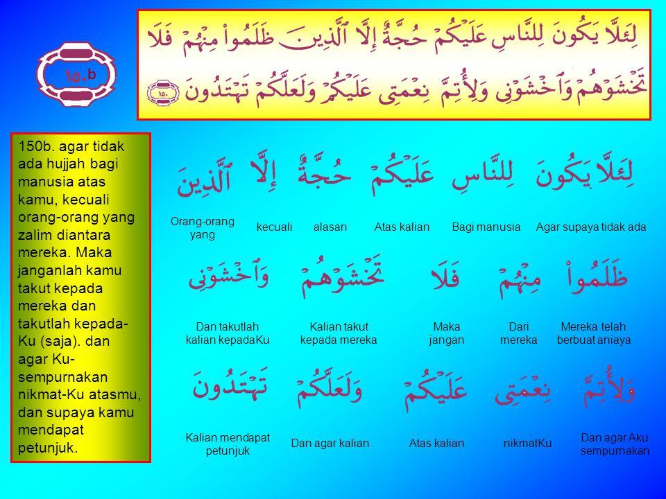 150a. Dan dari mana saja kamu (keluar), Maka palingkanlah wajahmu ke arah Masjidil Haram.