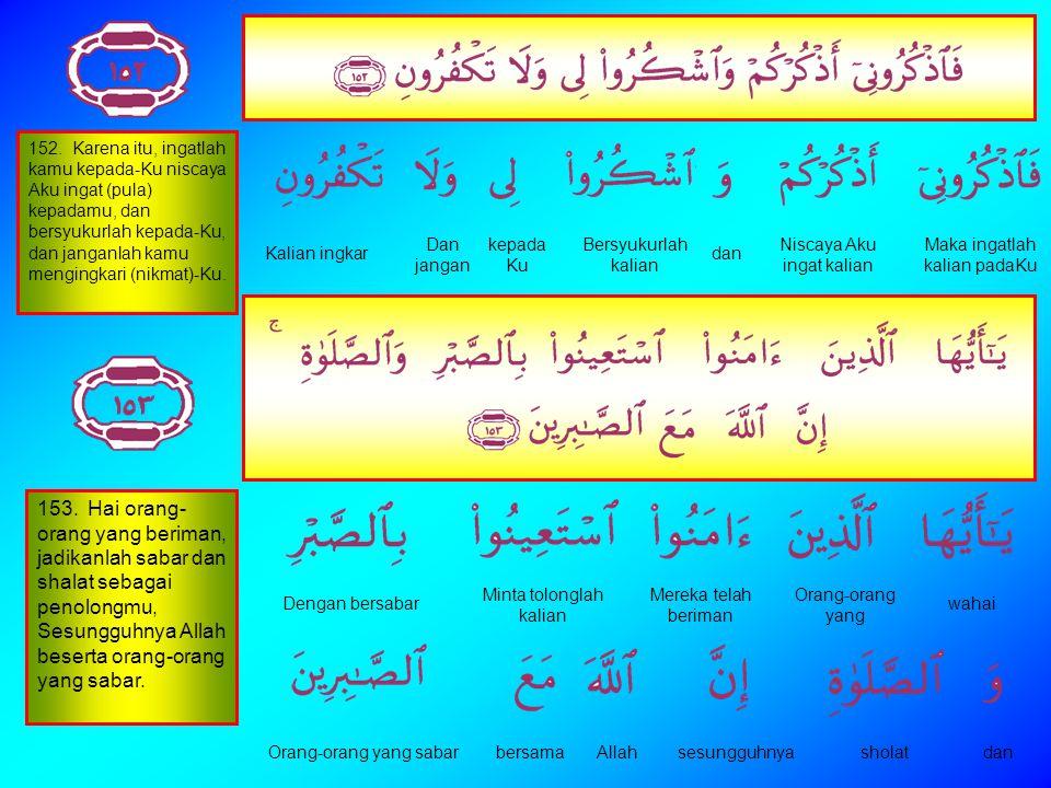 151. Sebagaimana (Kami Telah menyempurnakan nikmat kami kepadamu) kami Telah mengutus kepadamu Rasul diantara kamu yang membacakan ayat-ayat kami kepa