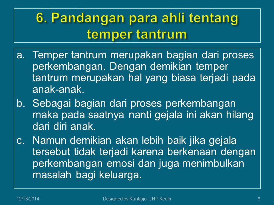 a.Temper tantrum merupakan bagian dari proses perkembangan.