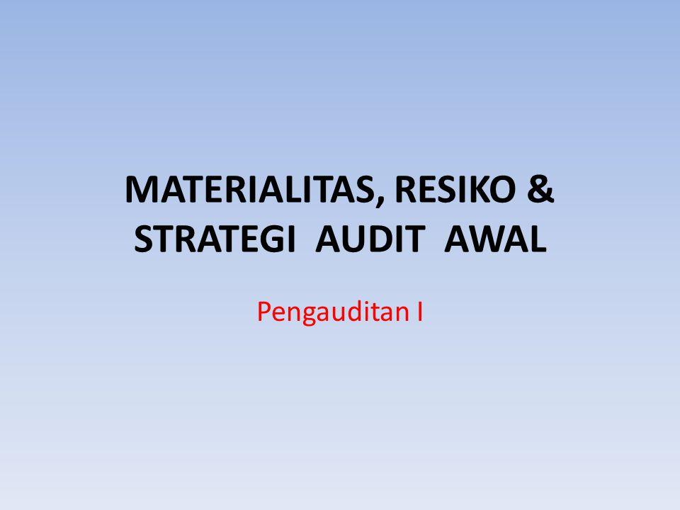 MATERIALITAS, RESIKO & STRATEGI AUDIT AWAL Pengauditan I