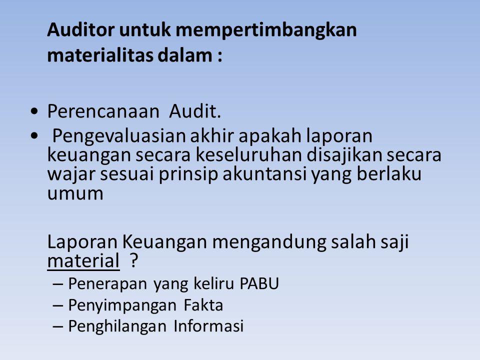 Auditor untuk mempertimbangkan materialitas dalam : Perencanaan Audit. Pengevaluasian akhir apakah laporan keuangan secara keseluruhan disajikan secar