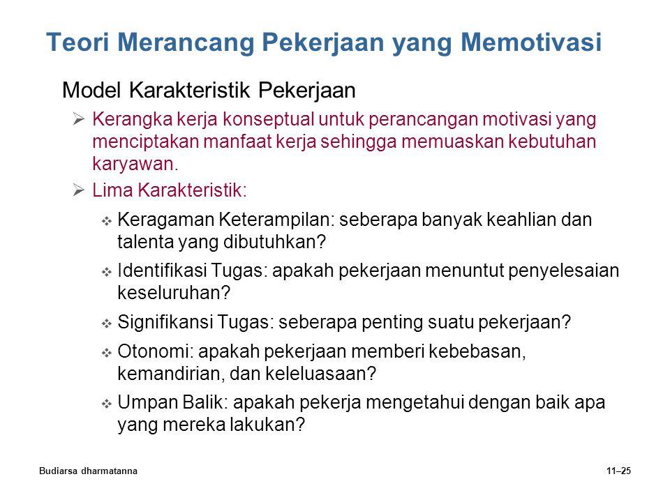 Budiarsa dharmatanna11–25 Teori Merancang Pekerjaan yang Memotivasi Model Karakteristik Pekerjaan  Kerangka kerja konseptual untuk perancangan motivasi yang menciptakan manfaat kerja sehingga memuaskan kebutuhan karyawan.