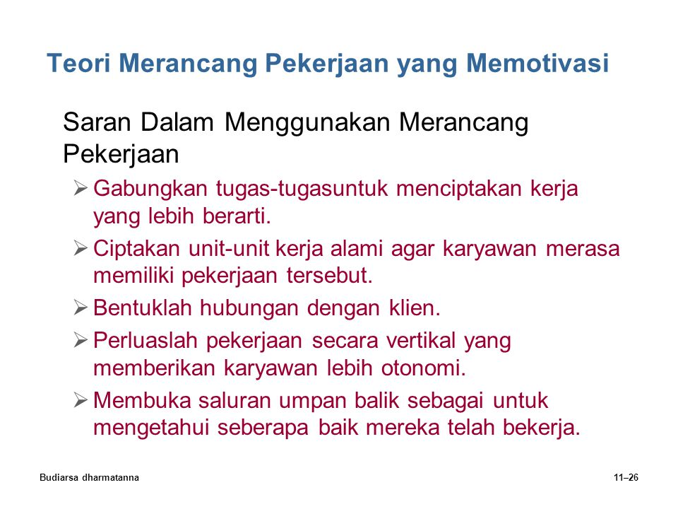 Budiarsa dharmatanna11–26 Teori Merancang Pekerjaan yang Memotivasi Saran Dalam Menggunakan Merancang Pekerjaan  Gabungkan tugas-tugasuntuk menciptakan kerja yang lebih berarti.