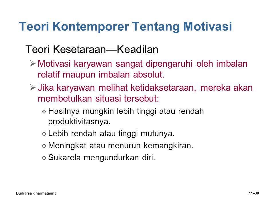 Budiarsa dharmatanna11–30 Teori Kontemporer Tentang Motivasi Teori Kesetaraan—Keadilan  Motivasi karyawan sangat dipengaruhi oleh imbalan relatif maupun imbalan absolut.