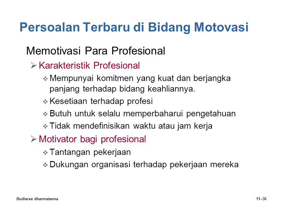Budiarsa dharmatanna11–36 Persoalan Terbaru di Bidang Motovasi Memotivasi Para Profesional  Karakteristik Profesional  Mempunyai komitmen yang kuat dan berjangka panjang terhadap bidang keahliannya.