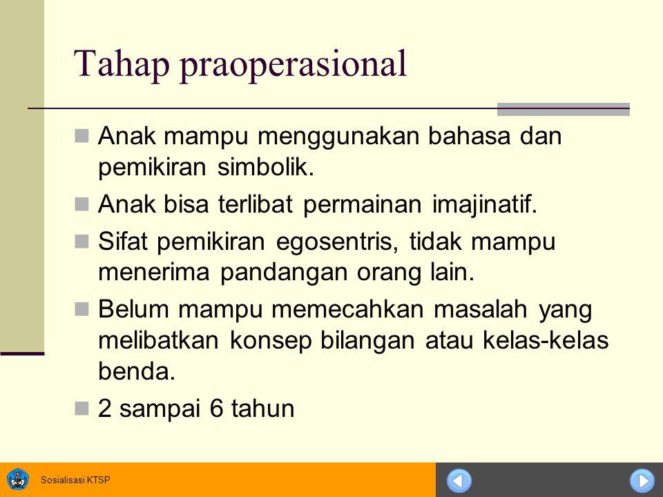 Sosialisasi KTSP Tahap praoperasional Anak mampu menggunakan bahasa dan pemikiran simbolik.