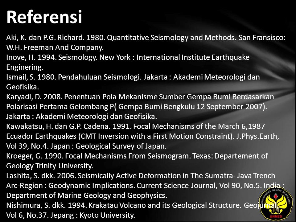Referensi Aki, K. dan P.G. Richard. 1980. Quantitative Seismology and Methods. San Fransisco: W.H. Freeman And Company. Inove, H. 1994. Seismology. Ne