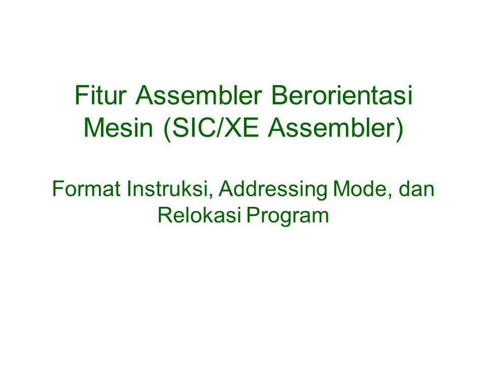 Fitur Assembler Berorientasi Mesin (SIC/XE Assembler) Format Instruksi, Addressing Mode, dan Relokasi Program