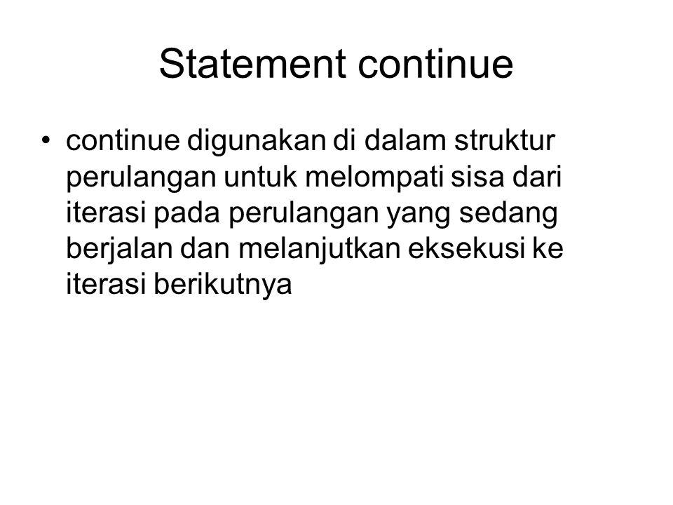 Statement continue continue digunakan di dalam struktur perulangan untuk melompati sisa dari iterasi pada perulangan yang sedang berjalan dan melanjut
