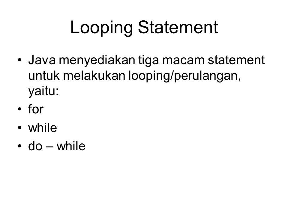 Looping Statement Java menyediakan tiga macam statement untuk melakukan looping/perulangan, yaitu: for while do – while